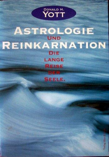 Astrologie und Reinkarnation. Die lange Reise der Seele