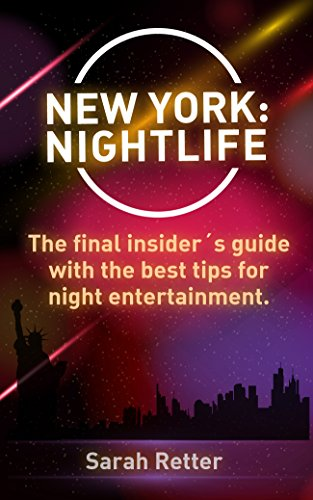 NEW YORK: NIGHTLIFE. The final insider´s guide written by locals in-the-know with the best tips for night entertainment. (NIGHT LIFE FOR TRAVELERS Book 8) (English Edition)