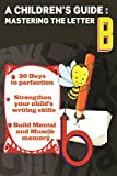 A Children's Guide: Master the Letter B (Practice Perfect Book 2)
