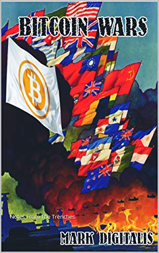 BITCOIN WARS: Notes From The Trenches by [Digitalis, Mark]