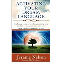 Activating Your Dream Language: A closer look at understanding the realm of dreams and visions (English Edition)