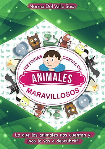 HISTORIAS CORTAS DE ANIMALES MARAVILLOSOS: LO QUE LOS ANIMALES NOS CUENTAN Y ¡VOS LO VAS A DESCUBRIR!