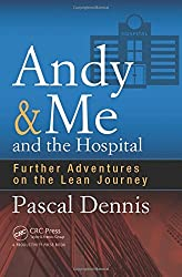 Andy & Me and the Hospital: Further Adventures on the Lean Journey by Pascal Dennis (2016-07-18)