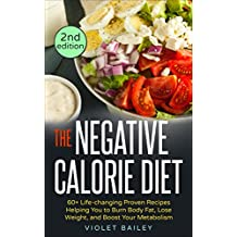 The Negative Calorie Diet: 60+ Life-changing Proven Recipes Helping You to Burn Body Fat, Lose Weight, and Boost Your Metabolism+ FREE BONUS included- ... Negative Calorie Diet) (English Edition)