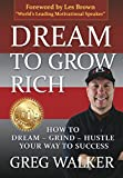 Dream To Grow Rich: How to Dream~Grind~Hustle your way to success