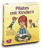 Pilates mit Kindern: Stärkende und harmonisierende Körperübungen für 4 bis 10-Jährige