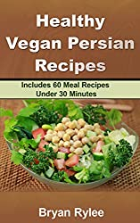 The Vegan Cookbook:Tasting And Healthy Persian Vegan Recipes: Includes 60 Meal Recipes Under 30 Minutes & (Vegetarian Recipes Cookbook Book 1) (English Edition)
