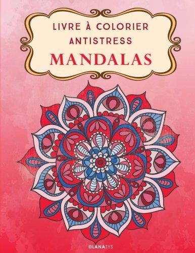 Livre à Colorier Antistress Mandalas par Alexandra Leroy
