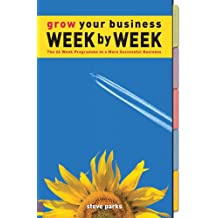 Grow Your Business Week by Week: The 26 Week Programme to a More Successful Business