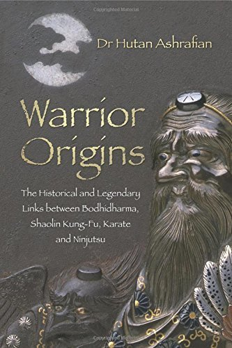 Warrior Origins: The Historical and Legendary Links Between the Bodhidharma's, Shaolin Kung-Fu, Karate and Ninjutsu by Hutan Ashrafian (2014-10-01)
