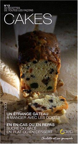 Cakes : Un étrange gâteau à manger avec les doigts en en-cas ou en repas, sucré ou salé, en plat ou en dessert par Laure Maso