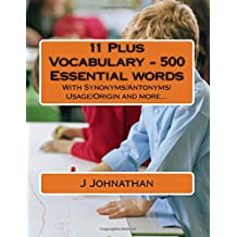 11 Plus Vocabulary - 500 Essential words: With Synonyms/Antonyms/Usage/Origin and more...