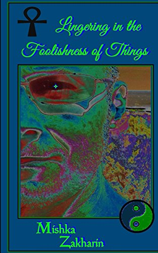 Lingering in the Foolishness of Things (Chronicles of the Daemon Mishka, Volume VI:  Masque of Mishka Book 2) (English Edition)