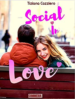 Social In Love - Commedia romantica. Può l'amore nascere nei social? di [Cazziero, Tiziana]