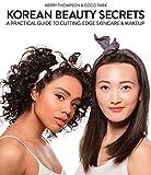 Korean Beauty Secrets: A Practical Guide to Cutting-Edge Skincare & Makeup - Kerry Thompson, Coco Park