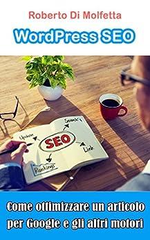 WordPress SEO: Come ottimizzare un articolo (Italian Edition) by [Molfetta, Roberto Di]
