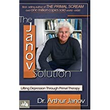 The Janov Solution: Lifting Depression Through Primal Therapy by Dr. Arthur Janov (2007-08-01)