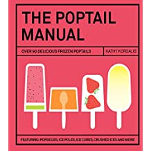 The Poptail Manual: Over 90 Frozen Cocktails on a Stick