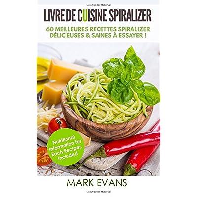 Livre de Cuisine Spiralizer: 60 meilleures recettes Spiralizer délicieuses & saines à essayer ! (Spiralizer Cookbook Livre en Français/French Book)