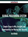 Global Positioning System - Simple Steps to Win, Insights and Opportunities for Maxing Out Success by Gerard Blokdijk (2015-10-27) bei Amazon kaufen