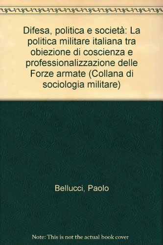 Difesa, politica e società. La politica militare italiana tra obiezione di coscienza e professionalizzazione delle forze armate