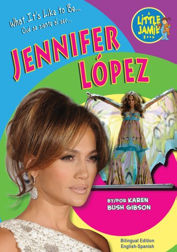 What It's Like to Be Jennifer Lopez (Little Jamie Books: What It's Like to Be/Que se siente al ser) por Karen Bush Gibson