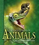The Encyclopedia of Animals: A Complete Visual Guide