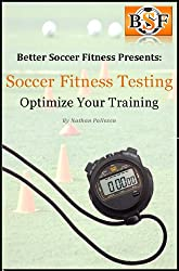 Soccer Fitness Testing: Optimize your Training (English Edition)