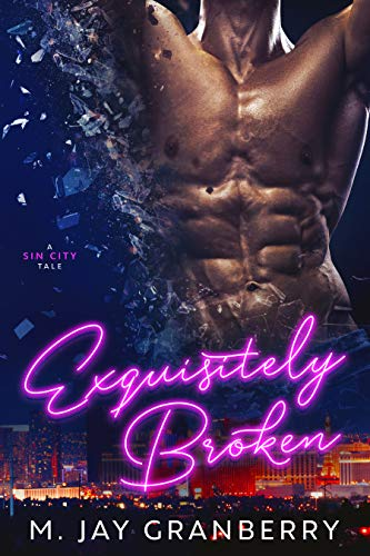 Exquisitely Broken (A Sin City Tale Book 1) by [Granberry, M. Jay ]