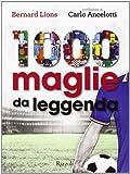 1000 maglie da leggenda. Ediz. illustrata