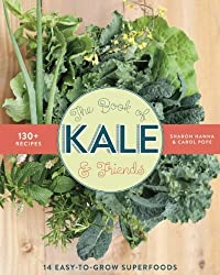 The Book of Kale and Friends: 14 Easy-to-Grow Superfoods with 130+ Recipes by Sharon Hanna (2014-08-12)