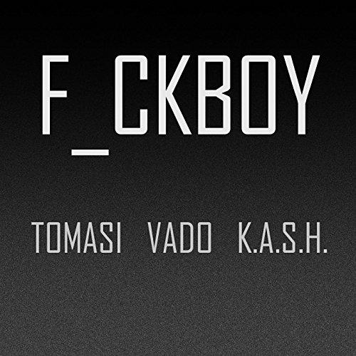 Fuckboy (feat. Vado & K.a.S.H.) [Explicit]