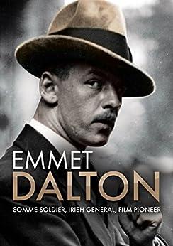 Emmet Dalton: Somme Soldier, Irish General, Film Pioneer by [Boyne, Sean]