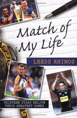 Match of My Life Leeds Rhinos: Thirteen Stars Relive Their Favourite Games