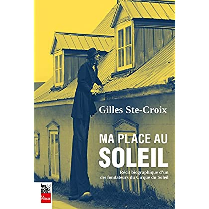 Ma place au Soleil : Récit biographique d'un des fondateurs du Cirque du Soleil