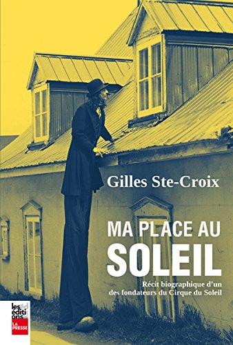 Ma place au Soleil : Récit biographique d'un des fondateurs du Cirque du Soleil par