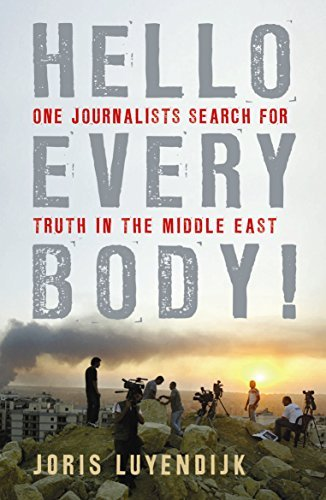 Hello Everybody!: One Journalist's Search for Truth in the Middle East by Joris Luyendijk (2010-05-27)