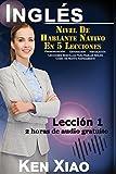 Inglés: Nivel De Hablante Nativo En 5 Lecciones Pronunciación, Entonación, Vinculación, Lecciones Sencillas Para Hablar Inglés Como Un Nativo Rápidamente. Lección 1: Volume 1 (5 Lessons to Native)