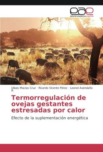 Termorregulación de ovejas gestantes estresadas por calor: Efecto de la suplementación energética por Ulises Macías Cruz