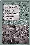 Soldat im Kalten Krieg: Erinnerungen 1955-1990