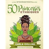50 Princesses Ethniques ( Volume 1 ) Livre de coloriage pour adultes: 50 magnifiques princesses a colorier
