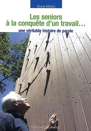Les seniors à la conquête d'un travail. : Une véritable histoire de parole (1Cédérom) par Denis Michel