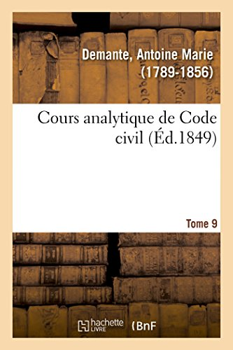 Cours analytique de Code civil. Tome 9 par Antoine-Marie Demante