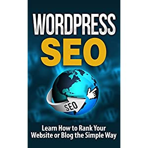 WordPress: WordPress SEO-Learn How to Rank Your Website or Blog the Simple Way - SEO