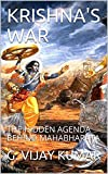 KRISHNA'S WAR: THE HIDDEN AGENDA BEHIND MAHABHARATA