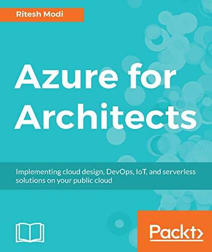 Azure for Architects: Implementing cloud design, DevOps, IoT, and serverless solutions on your public cloud por Ritesh Modi