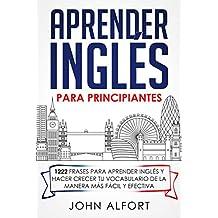 Aprender Inglés para Principiantes: 1222 Frases para Aprender Inglés y Hacer Crecer tu Vocabulario de la Manera más Fácil y Efectiva