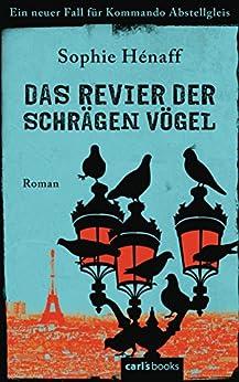 Das Revier der schrägen Vögel: Ein neuer Fall für Kommando Abstellgleis - Roman (Kommando Abstellgleis ermittelt 2)