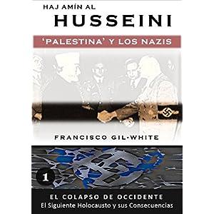 Hajj Amin al Husseini: Palestina y los Nazis (El Colapso de Occidente: El Siguiente Holocausto y sus Consecuencias nº 1)