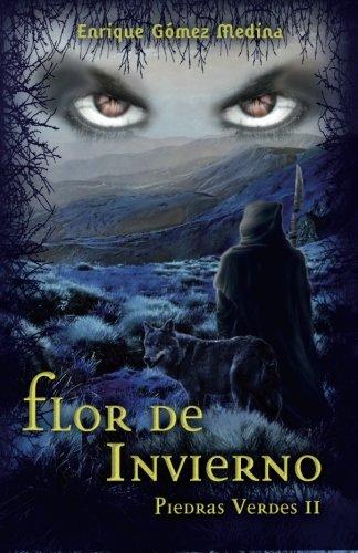 Flor de invierno: Libro juvenil de Aventuras, Suspense y Fantasía (a partir de 12 años) (Piedras Verdes nº 2): Volume 2 por Enrique Gómez Medina